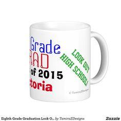 Eighth Grade Graduation Mugs with the wording Woo-Hoo Look Out High School written on the sides of mug,  Personalize with your NAME and Current YEAR for Free!  Fun, colorful keepsake Graduate Gift Mugs or Steins.  Original Text Saying Graphic Design © TamiraZDesigns via:  www.zazzle.com/tamirazdesigns*