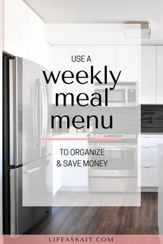 weekly meal menu, planning your meals, meal planning, meal prep, save money, food shopping, organizing, organize your meals