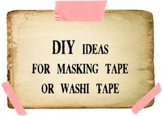 Ideas for using masking tape and Washi tape
