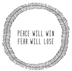 Peace will win fear will lose| -Twenty One Pilots