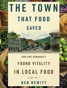 Town That Food Saved.  Hardwick Vermont had fallen on hard times, but was rejuvenated by local organic farmers riding the 'eat local' trend.