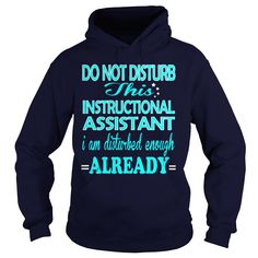 INSTRUCTIONAL ASSISTANT Do Not Disturb I Am Disturbed Enough Already T-Shirts, Hoodies. SHOPPING NOW ==► https://www.sunfrog.com/LifeStyle/INSTRUCTIONAL-ASSISTANT--DISTURB-Navy-Blue-Hoodie.html?id=41382