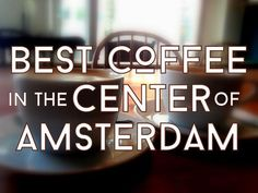 Best Coffee in the Center of Amsterdam - a list of our favorite spots for coffee and tea in the center of Amsterdam - with a handy map! - Awesome Amsterdam