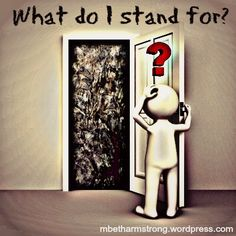 We have no idea what we stand for because we live in a world where tolerance reigns and truth seems to be a moving target. What do you stand for?