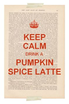 Keep Calm and Drink A Pumpkin Spice Latte fall is right around the corner my fave time at Starbucks