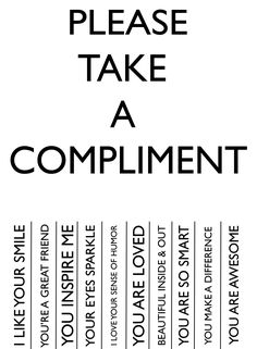Make Someones Day!! PLEASE TAKE A COMPLIMENT Cos you or whoever you are giving to, deserves to be HAPPY! :D   By Lollybug Studio