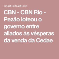 CBN - CBN Rio - Pezão loteou o governo entre aliados às vésperas da venda da Cedae