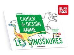 Cahier de Dessin Animé - Les Dinosaures +Application BlinkBook présenté par Claire Fay — KissKissBankBank