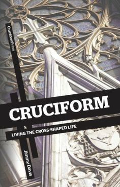 Cruciform: Living the Cross-Shaped Life by Jimmy Davis. $6.38. Author: Jimmy Davis. Publisher: Cruciform Press (March 30, 2011). 116 pages