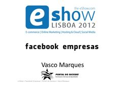 eshow-lisboa-facebook-empresas-vasco-marques by Vasco Marques via Slideshare