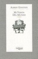 Mi visión del mundo / Albert Einstein ; [traducción de Sara Gallardo y Marianne Bübeck]