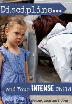 Discipline and Your INTENSE Child | RaisingLifelongLearners.com
