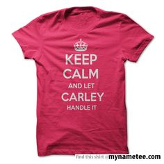 Keep Calm and let carley hot purple Handle it Personalized T- Shirt - You can buy this shirt from mynametee .com