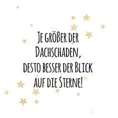 ☆ Je größer der Dachschaden, desto besser der Blick auf die Sterne ☆  quote quoteoftheday lovers gonna love dreamer verrückt