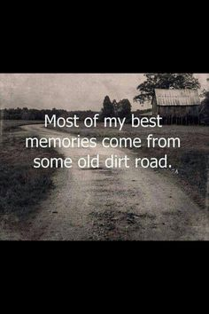 Most of my BEST memories come from some old dirt road. My Pap Paw and Mam maw's farm. Up a dirt road to the top of the hill. Country Girl Quotes, Country Life, Country Girls, Country Roads, Southern Quotes, Country Strong, Country Sayings, Country Farm, Country Living Quotes
