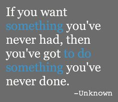 """""""If you want something you've never had then you've got to do something you've never done""""-Unknown #WednesdayWisdom"""