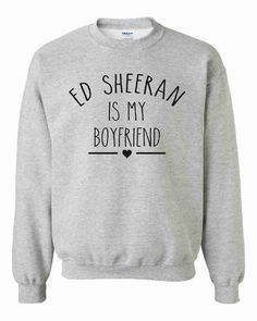 Ed Sheeran Is My Boyfriend Unisex Sweatshirt by CrazyPrintsL, £14.99