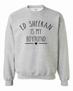 Ed Sheeran Is My Boyfriend Unisex Sweatshirt by CrazyPrintsL, £14.99