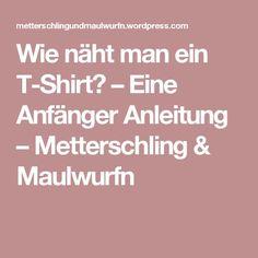 Wie näht man ein T-Shirt? – Eine Anfänger Anleitung – Metterschling & Maulwurfn