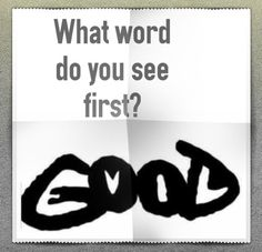 """What word do you see first? ----------------------------------------------------------------------------------""""Good"""" or """"Evil"""""""