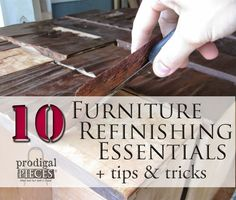 10 Furniture Refinishing Essentials + Tips & Tricks - all you needed to know to get started working on furniture. #prodigalpieces