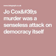The murder of Jo Cox, Labour MP for Batley and Spen, is a horror and an outrage. Horror, Inspiration, Biblical Inspiration, Inspirational, Inhalation