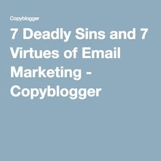 7 Deadly Sins and 7 Virtues of Email Marketing - Copyblogger