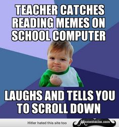 Success Kid: Teacher catches reading memes on school computer...