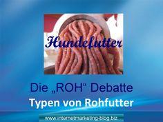 Hundefutter Rohdebatte - Typen von Rohfutter    http://www.internetmarketing-blog.biz/hundefutter-die-roh-debatte/ Kommerzielles Rohfutter -  Selbst zubereitetes Rohfutter