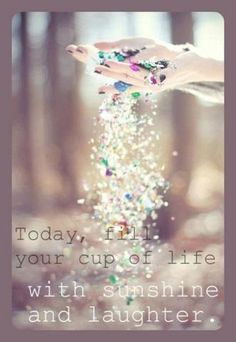 Today I will start filling my life with more love, laughter and happiness. I deserve it.