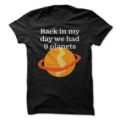 Back in my day we had 9 planets - #cool shirt #tshirt painting. MORE ITEMS => https://www.sunfrog.com/Funny/Back-in-my-day-we-had-9-planets-68908464-Guys.html?68278