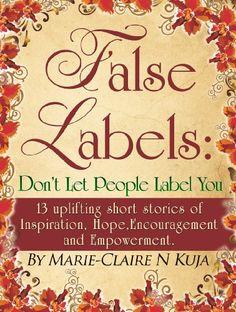 False Labels:Don't Let People Label You:13 Uplifting Short Stories Of Inspiration,Hope,Encouragement & Empowerment $.