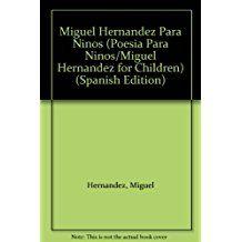 Miguel Hernandez Para Ninos (Poesia Para Ninos/Miguel Hernandez for Children)