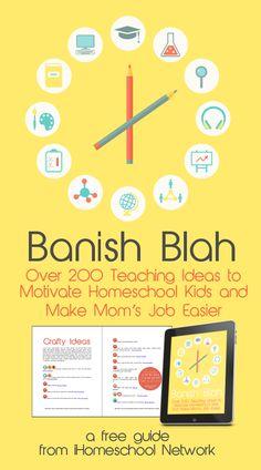 Banish Blah: Over 200 Teaching Ideas to Motivate Homeschool Kids and Make Mom's Job Easier • a free digital guide from iHomeschool Network