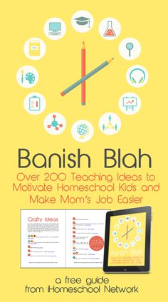 Banish Blah: Over 200 Teaching Ideas to Motivate Homeschool Kids and Make Mom's Job Easier • a free digital guide from iHomeschool Network