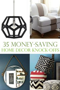 35 Money-Saving Home Decor Knock-Offs. DIY Home decor. Cheaper. Love it.