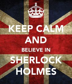 Keep calm and Believe in Sherlock Holmes by Nacchan