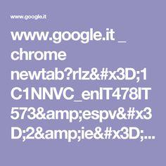 www.google.it _ chrome newtab?rlz=1C1NNVC_enIT478IT573&espv=2&ie=UTF-8