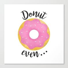 Donut Even... Canvas Print by A Little Leafy