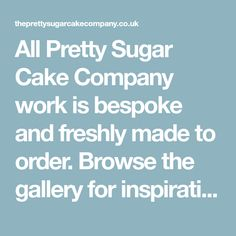 All Pretty Sugar Cake Company work is bespoke and freshly made to order. Browse the gallery for inspiration – select a design and personalise it or let us design something new especially for you.