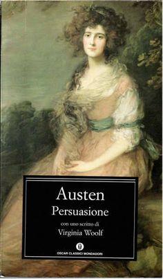 Persuasione - Jane Austen - Certamente non vi dimentichiamo così in fretta come voi dimenticate noi. Forse è il nostro destino più che un nostro merito. Non abbiamo altra scelta. Trascorriamo il tempo relegate in casa, quietamente, a tormentarci per i nostri sentimenti.