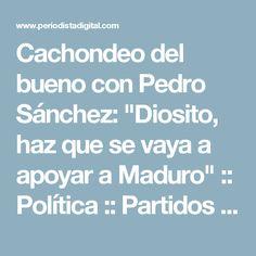 """Cachondeo del bueno con Pedro Sánchez: """"Diosito, haz que se vaya a apoyar a Maduro"""" :: Política :: Partidos Políticos :: Periodista Digital"""