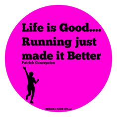 Life is Good.... Running just made it Better - Patrick Concepcion of…