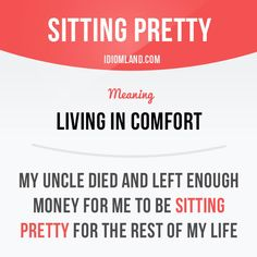 """""""Sitting pretty"""" means """"living in comfort"""". Example: My uncle died and left… - Dicas de Ingles Advanced English Vocabulary, Learn English Grammar, English Idioms, English Language Learning, English Phrases, Learn English Words, English Lessons, Teaching English, Grammar And Vocabulary"""