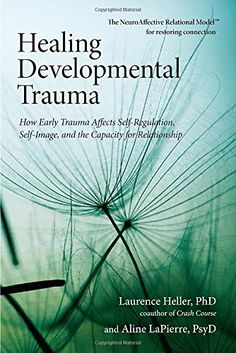 80 best counseling images on pinterest library catalog book to read healing developmental trauma how early trauma affects self regulation self image and the capacity for relationship by laurence heller ph fandeluxe Images