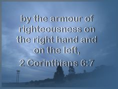 2 Corinthians 6:7  By the word of truth, by the power of God, by the armour of righteousness on the right hand and on the left,