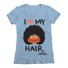 """The famous """"I Love My Hair"""" from Sesame Street shirt. This is one of very few pins from the original source. So, just click to buy. :D There are other designs, too."""