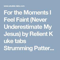 For the Moments I Feel Faint (Never Underestimate My Jesus) by Relient K ukulele tabs Strumming Pattern: D,D-U, U-D-U