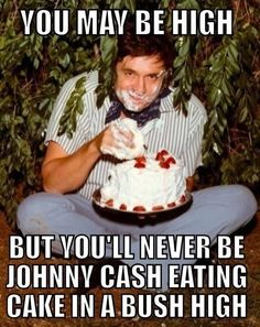"""Johnny Cash eating a cake, - LOL """"you might be high.but you'll never be Johnny-Cash-eating-cake-in-a-bush high. Smoke Weed, Saturday Night Live, Monday Morning, Haha Funny, Funny Memes, Funny Stuff, Funny Shit, Funny Things, Funny Quotes"""