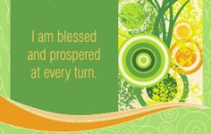 I am blessed and prospered at every turn. ~Louise Hay